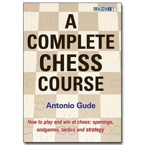 A Complete Chess Course - Antonio Gude