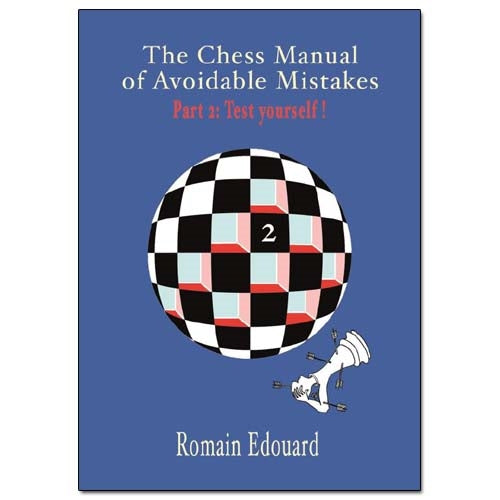 The Chess Manual of Avoidable Mistakes Part 2: Test Yourself! - Romain Edouard