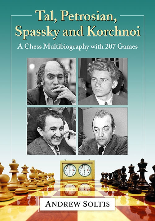 Tal, Petrosian, Spassky and Korchnoi: A Chess Multibiography with 207 Games - Andrew Soltis