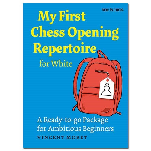 My First Chess Opening Repertoire for White - Vincent Moret