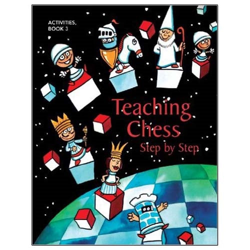 Teaching Chess Step by Step - Book 3: Activities