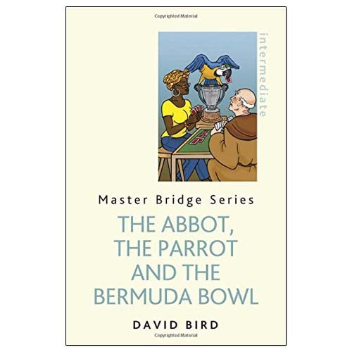 The Abbot, the Parrot and the Bermuda Bowl - David Bird