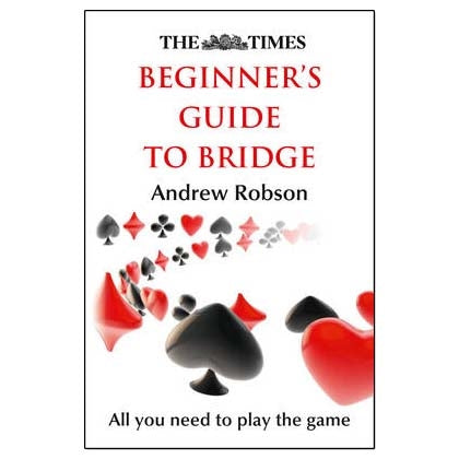The Times: Beginner's Guide to Bridge - Andrew Robson