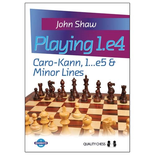 Playing 1.e4: Caro-Kann, 1...e5 & Minor Lines - John Shaw