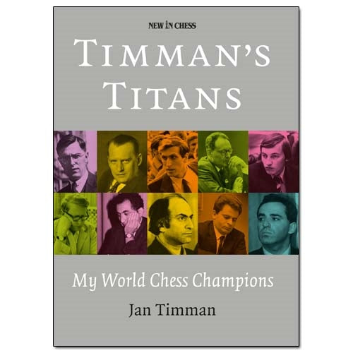 Timman's Titans: My World Chess Champions - Jan Timman