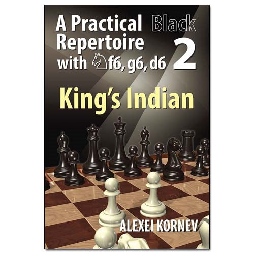 A Practical Black Repertoire with Nf6, g6, d6 Volume 2: King's Indian - Alexei Kornev