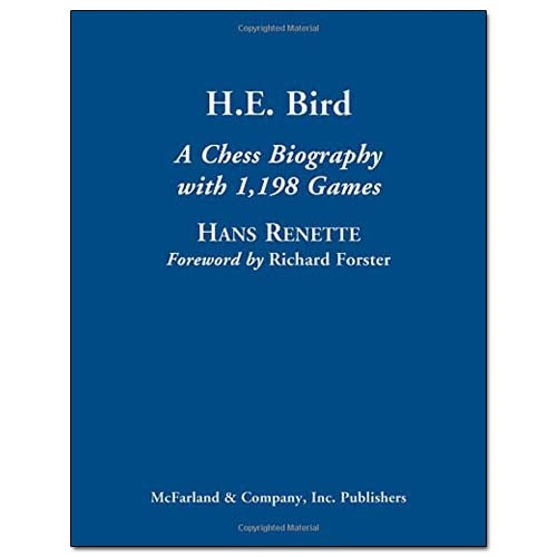 H.E. Bird: A Chess Biography with 1,198 Games - Hans Renette
