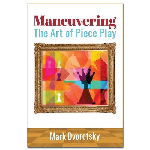 Maneuvering: The Art of Piece Play - Mark Dvoretsky