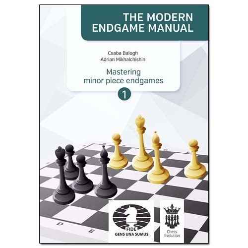 The Modern Endgame Manual: Mastering Minor Piece Endgames 1 - Adrian Mikhalchishin & Csaba Balogh