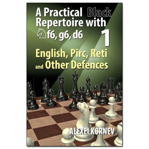 A Practical Black Repertoire with Nf6, g6, d6 Volume 1: English, Pirc, Reti and Other Defences - Alexei Kornev