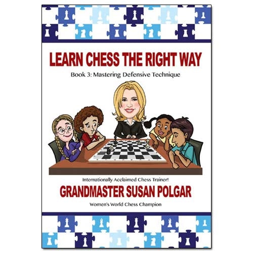 Learn Chess The Right Way Book 3: Mastering Defensive Technique - Susan Polgar