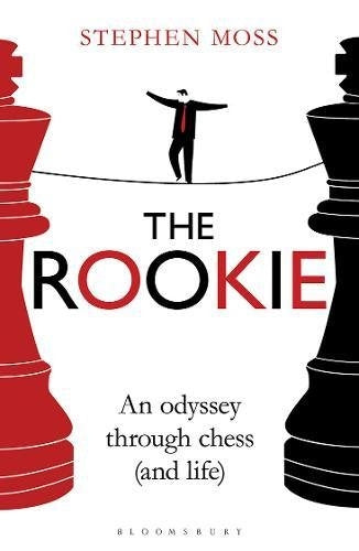The Rookie: An odyssey through chess (and life) - Stephen Moss
