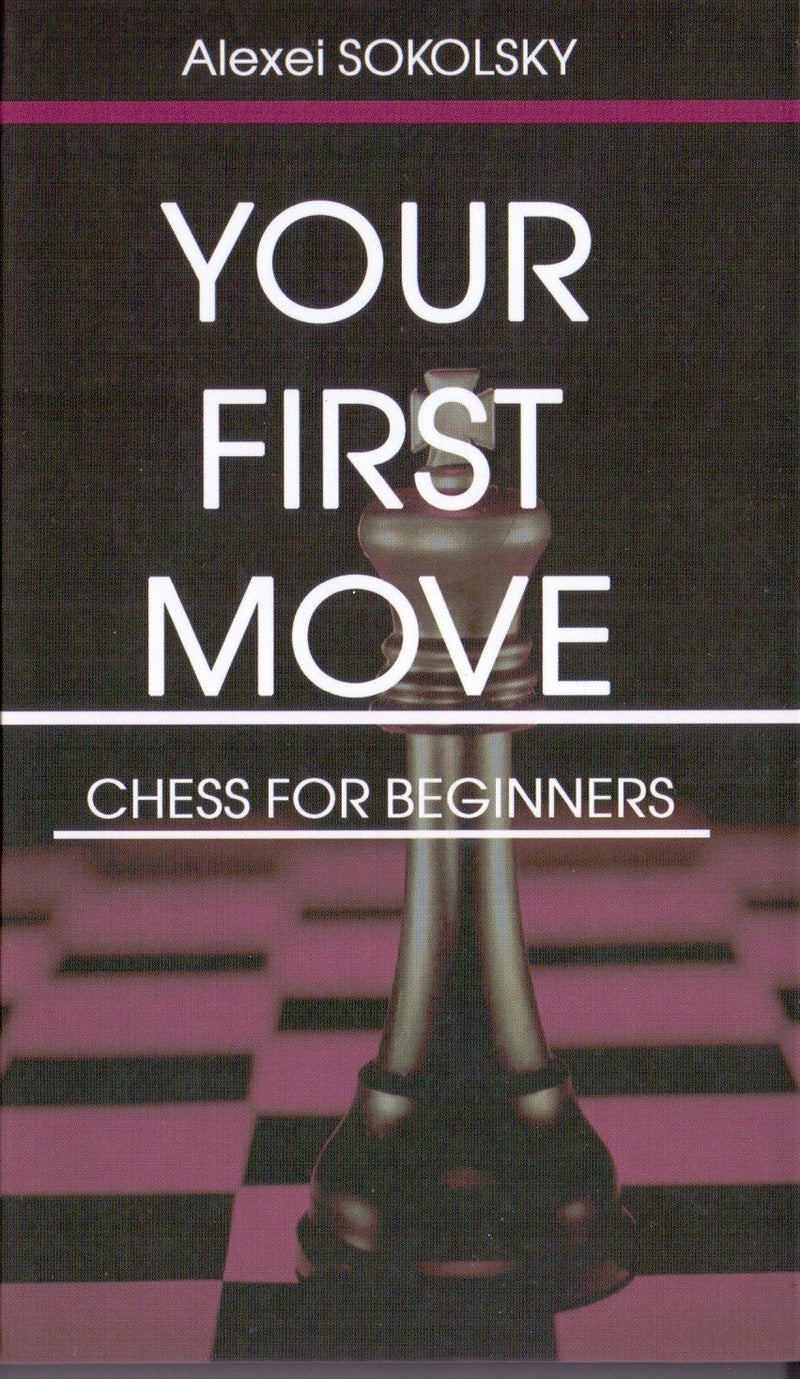 Your First Move: Chess for Beginners - Alexei Sokolsky