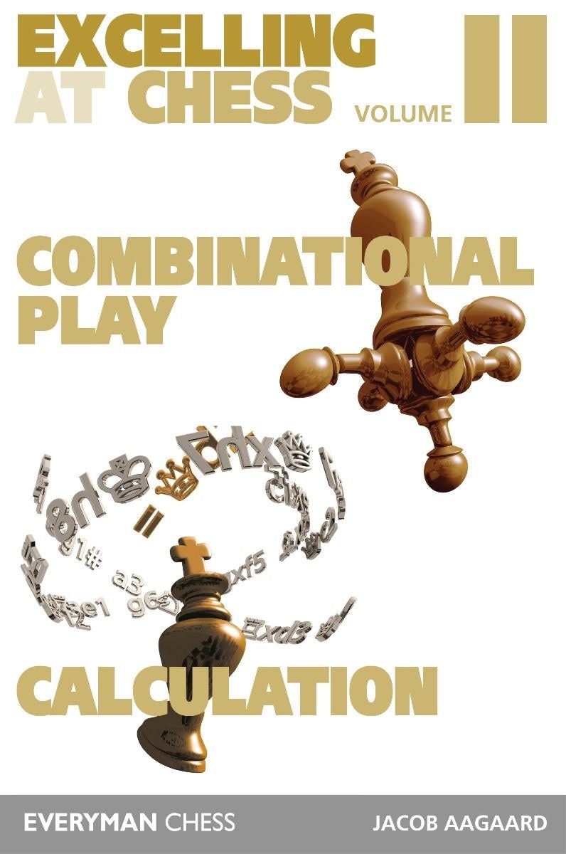Excelling at Chess Volume 2: Combinational Play and Calculation - Jacon Aagaard