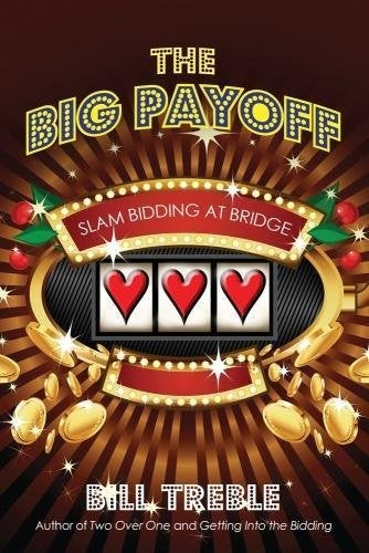 The Big Payoff: Slam Bidding at Bridge - Bill Treble