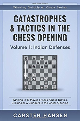 Catastrophes & Tactics in the Chess Openings Volume 1: Indian Defense - Carsten Hansen