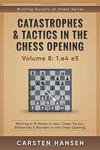 Catastrophes & Tactics in the Chess Openings Volume 8: 1.e4 e5 - Carsten Hansen