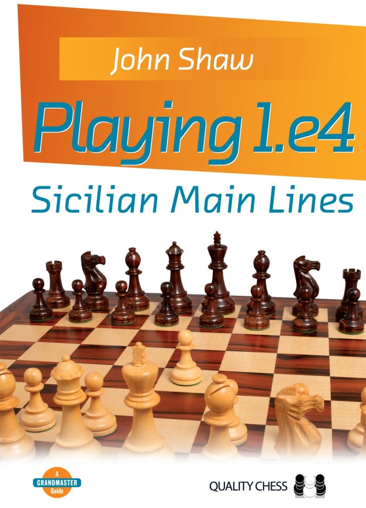 Playing 1.e4: Sicilian Main Lines - John Shaw