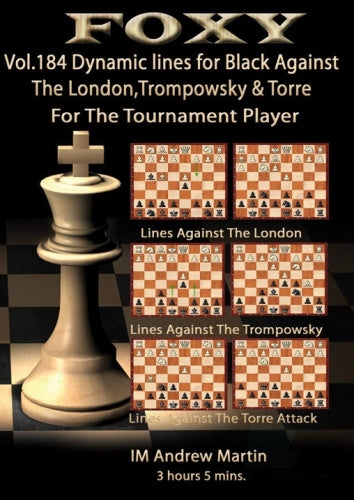 Foxy 184: Dynamic Lines For Black Against The London, Trompowsky & Torre For the Tournament Player - Andrew Martin (DVD)