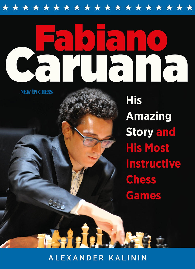 Fabiano Caruana: His Amazing Story and His Most Instructive Games - Alexander Kalinin