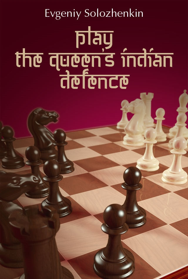 Play the Queen's Indian Defence - Evgeniy Solozhenkin