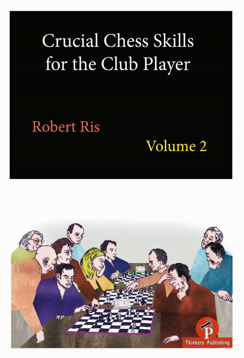 Crucial Chess Skills for the Club Player Volume 2 - Robert Ris
