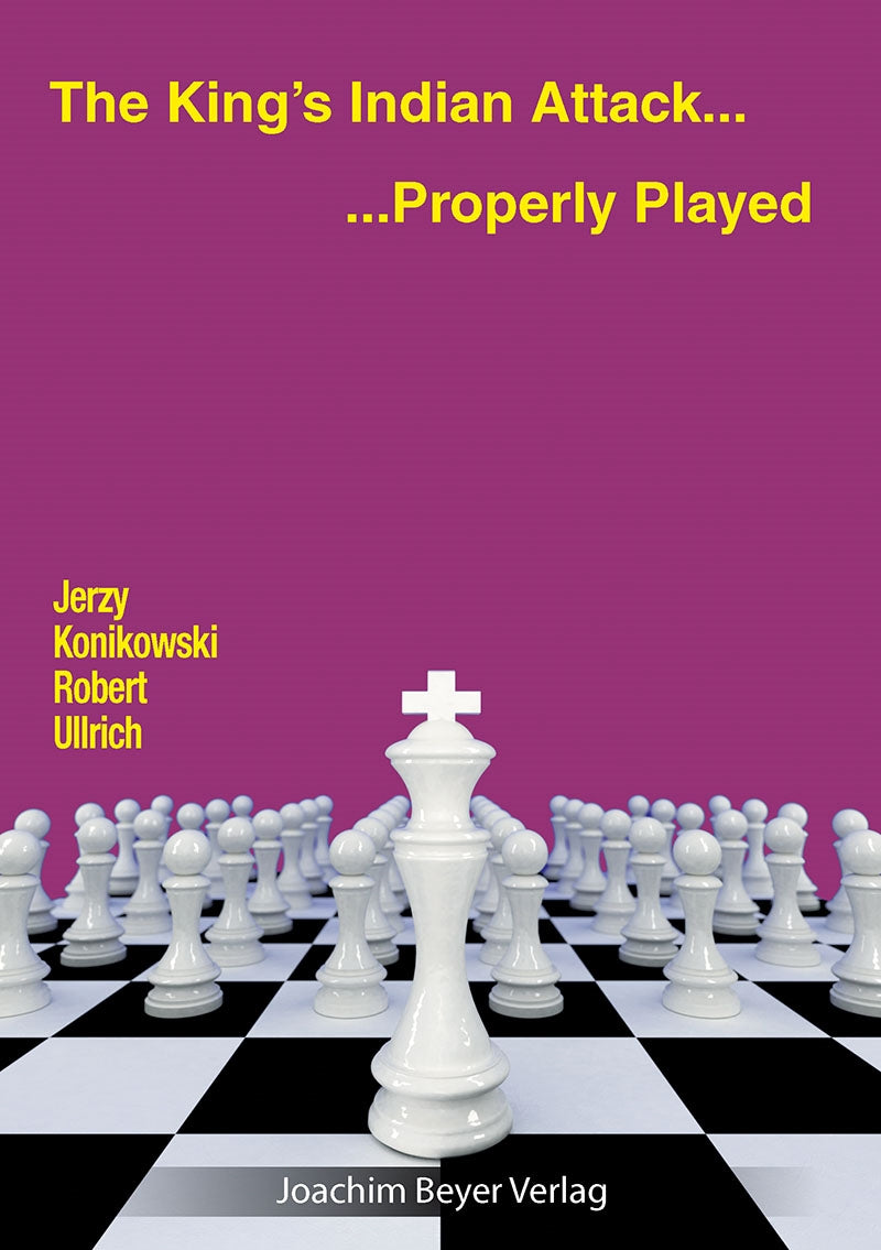 The King's Indian Attack: Properly Played - Konikowski & Ullrich