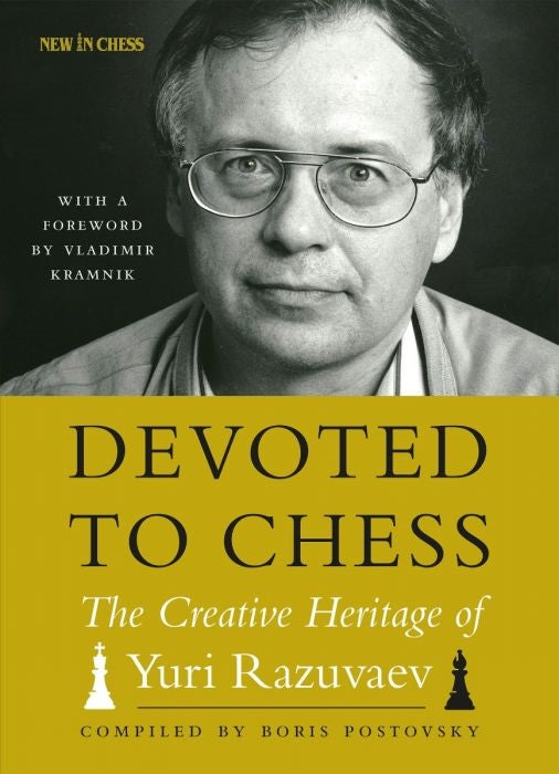 Devoted to Chess: The Creative Heritage of Yuri Razuvaev - Boris Postovsky