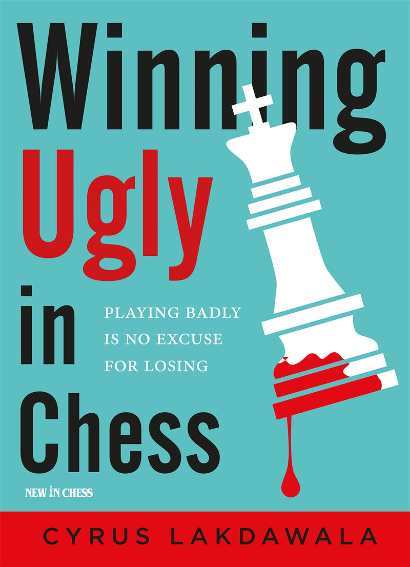 Winning Ugly in Chess - Cyrus Lakdawala