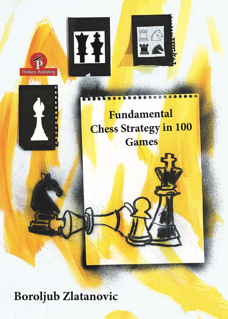 Fundamental Chess Strategy in 100 Games - Boroljub Zlatanovic