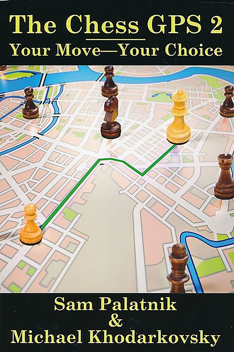 The Chess GPS 2: Your Move-Your Choice - Palatnik & Khodarkovsky