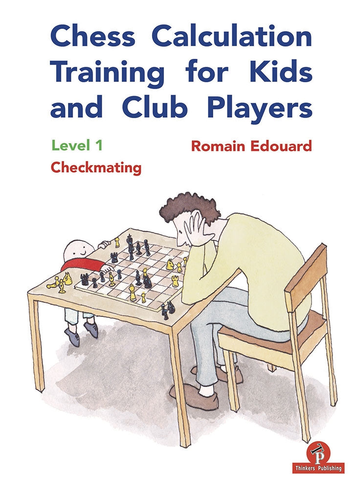 Chess Calculation Training for Kids and Club Players: Level 1 Checkmating - Romain Edouard