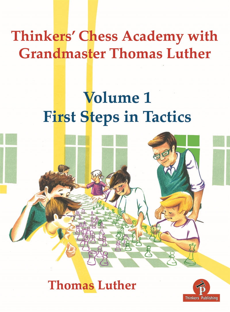 Thinkers' Chess Academy with Grandmaster Thomas Luther Volume 1: First Steps in Tactics