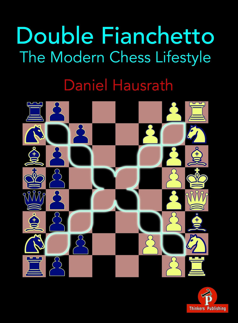Double Fianchetto: The Modern Chess Lifestyle - Daniel Hausrath
