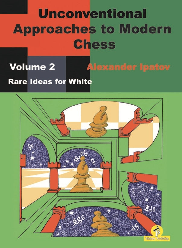 Unconventional Approaches to Modern Chess Volume 2 - Alexander Ipatov