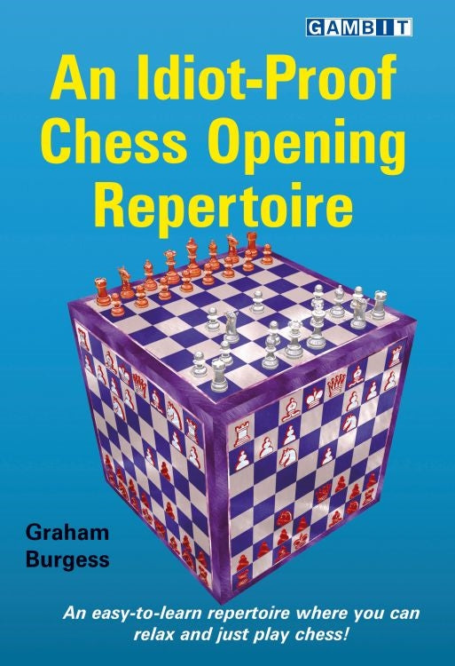 An Idiot-Proof Chess Opening Repertoire - Graham Burgess
