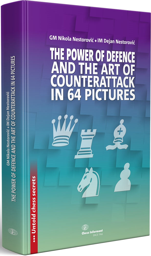 The Power of Defence and the Art of Counterattack in 64 Pictures - Nikola & Dejan Nestorovic