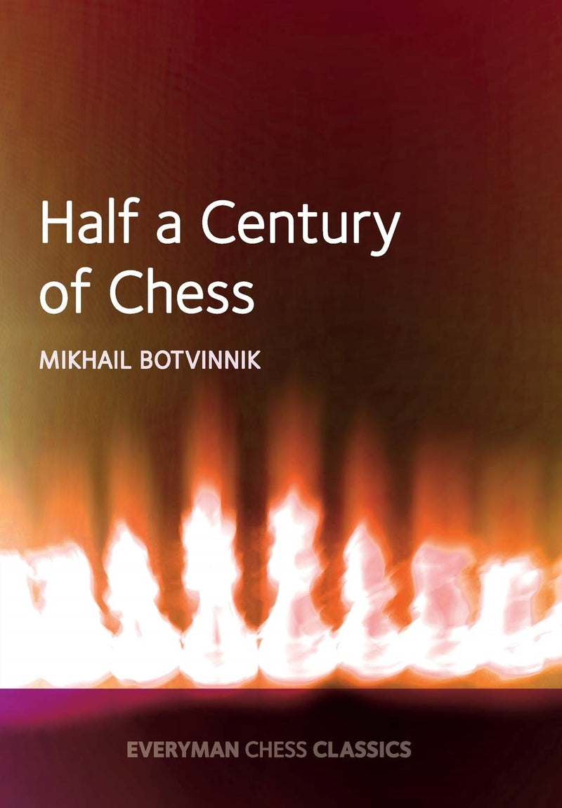 Half a Century of Chess - Mikhal Botvinnik