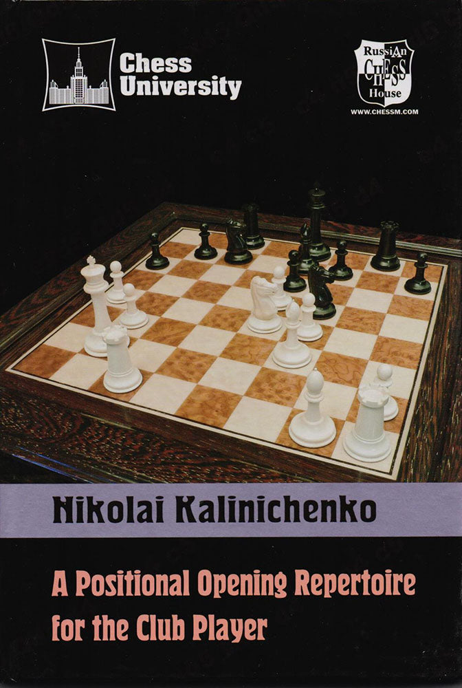 A Positional Opening Repertoire for the Club Player - Nikolai Kalinichenko