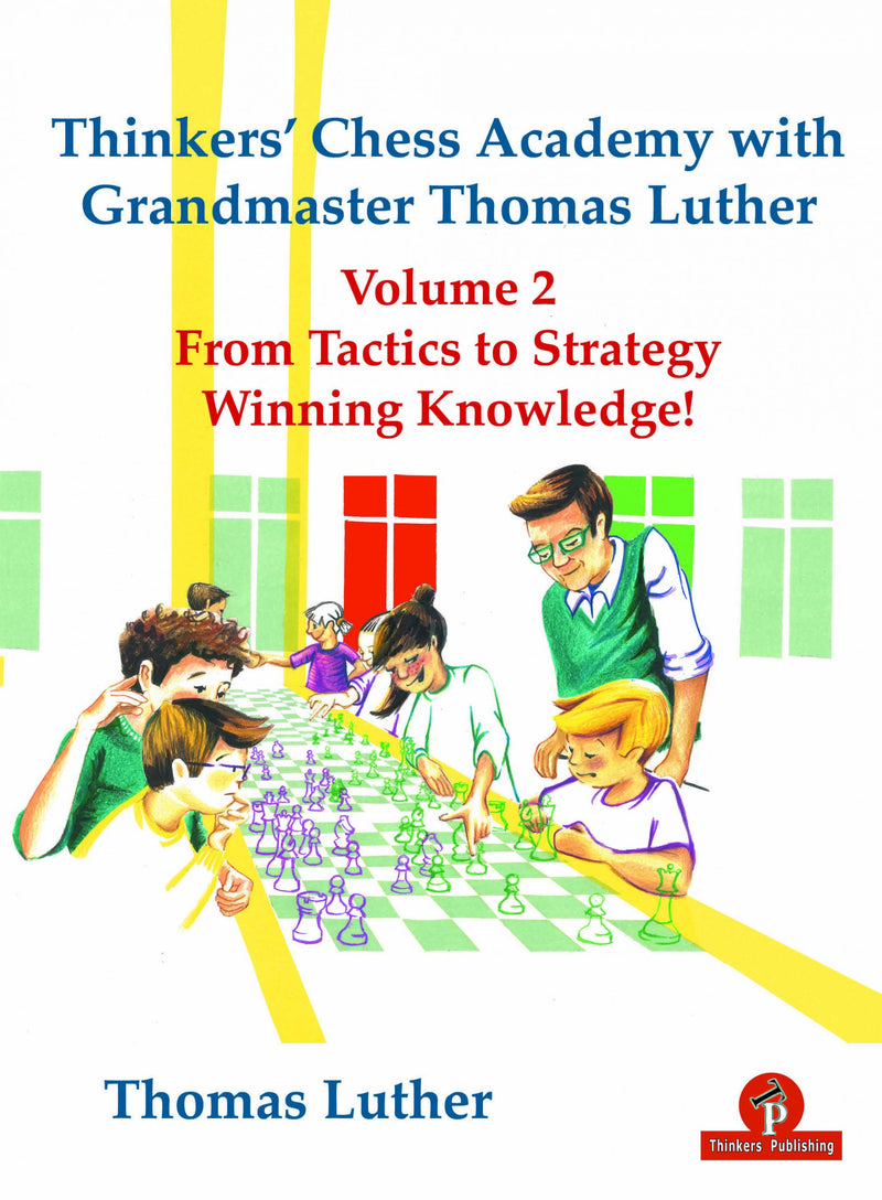 Thinkers' Chess Academy with Grandmaster Thomas Luther Volume 2: From Tactics to Strategy