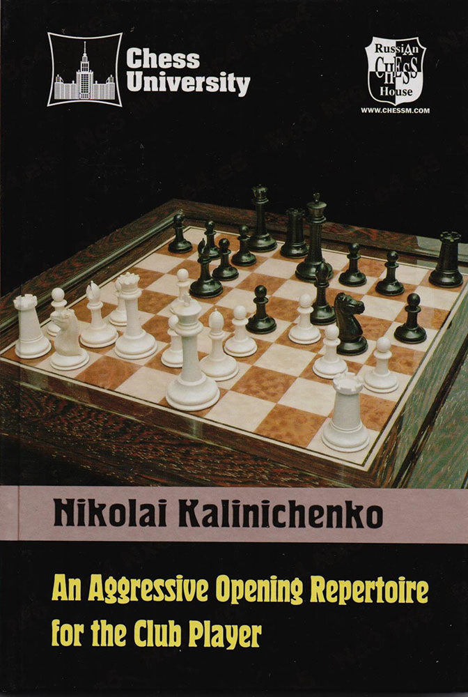 An Aggressive Opening Repertoire for the Club Player - Nikolai Kalinichenko