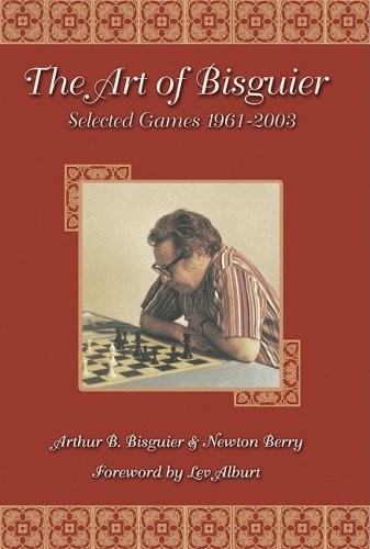 The Art of Bisguier: Selected Games 1961-2003 - Bisguier & Berry
