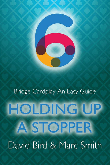 Bridge Cardplay: An Easy Guide 6 - Holding up a Stopper by Bird & Smith