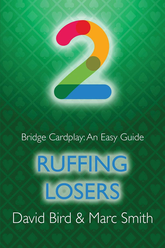 Bridge Cardplay: An Easy Guide 2 - Ruffing Losers by Bird & Smith