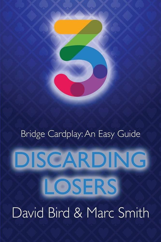 Bridge Cardplay: An Easy Guide 3 - Discarding Losers by Bird & Smith