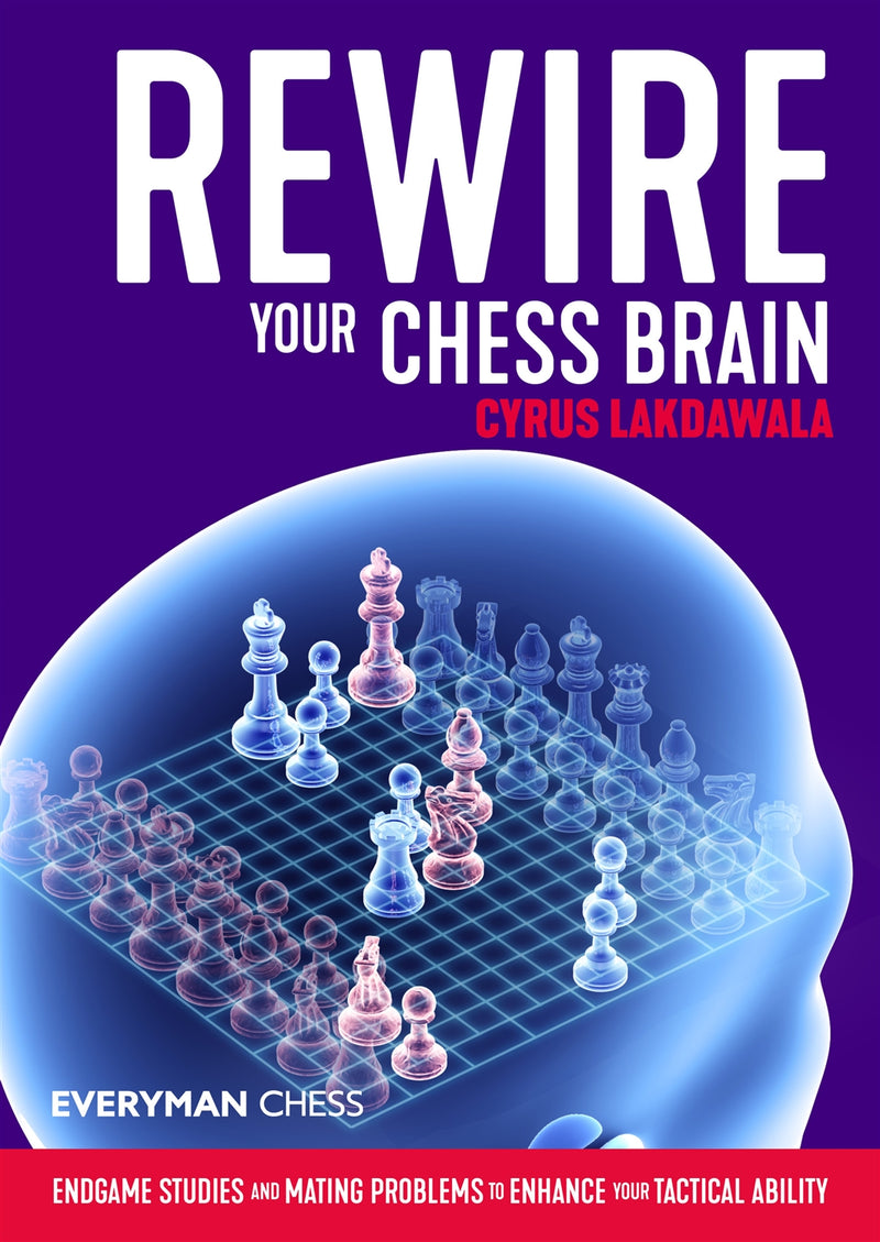 Rewire Your Chess Brain - Cyrus Lakdawala