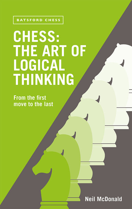 Chess: The Art of Logical Thinking - Neil McDonald