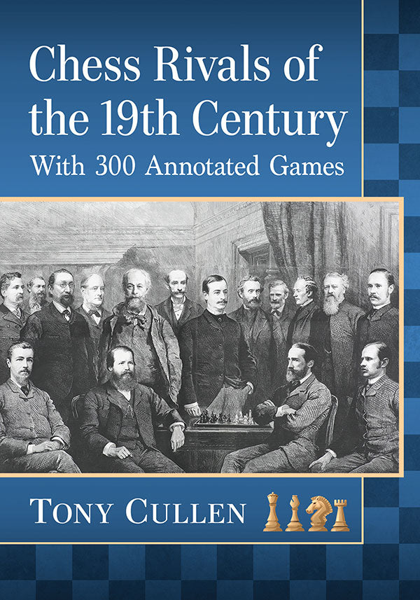 Chess Rivals of the 19th Century - Tony Cullen
