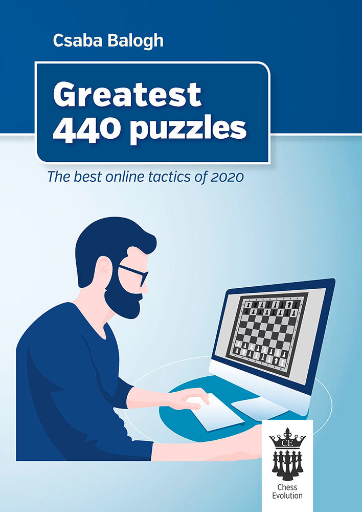 Greatest 440 Puzzles: The Best Online Tactics of 2020 - Csaba Balogh