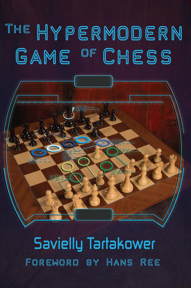 The Hypermodern Game of Chess - Savielly Tartakower
